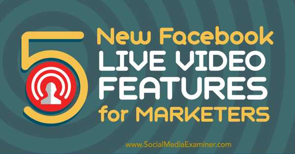 Discover five new Facebook live video features for social media marketers.